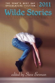 Wilde Stories 2011: The Year's Best Gay Speculative Fiction ebook by Steve Berman