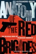 Anatomy of the Red Brigades - The Religious Mind-set of Modern Terrorists ebook by Alessandro Orsini, Sarah J. Nodes