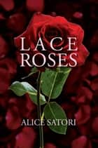 Lace Roses ebook by Alice Satori