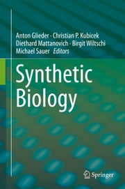Synthetic Biology ebook by Anton Glieder,Christian P. Kubicek,Diethard Mattanovich,Birgit Wiltschi,Michael Sauer
