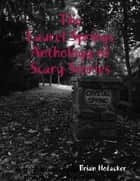 Laurel Springs Anthology of Scary Stories eBook by Brian Hofacker
