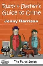 Rusty & Slasher's Guide to Crime ebook by Jenny Harrison