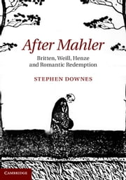 After Mahler - Britten, Weill, Henze and Romantic Redemption ebook by Stephen Downes