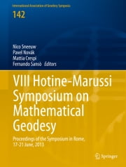 VIII Hotine-Marussi Symposium on Mathematical Geodesy - Proceedings of the Symposium in Rome, 17-21 June, 2013 ebook by Nico Sneeuw,Pavel Novák,Mattia Crespi,Fernando  Sansò