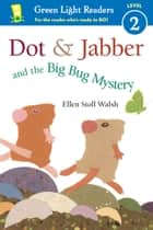 Dot & Jabber and the Big Bug Mystery ebook by Ellen Stoll Walsh