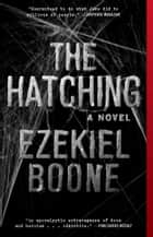 The Hatching - A Novel ebook by Ezekiel Boone