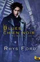 Le Blues du chien noir - Kai Gracen, T1 ebook by Violette Mahé, Rhys Ford
