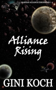 Alliance Rising: 1 - 3 of the Martian Alliance Chronicles ebook by Gini Koch