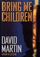 Bring Me Children ebook by David Martin