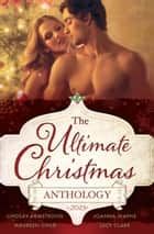 The Ultimate Christmas Anthology 2015 - 4 Book Box Set ebook by Lindsay Armstrong, Maureen Child, Joanna Wayne,...