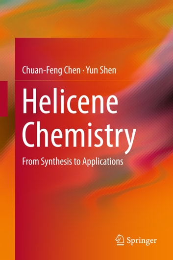 Helicene Chemistry - From Synthesis to Applications ebook by Chuan-Feng Chen,Yun Shen
