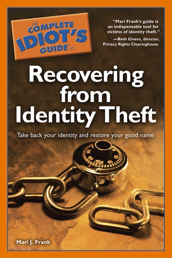 The Complete Idiot's Guide to Recovering from Identity Theft - Take Back Your Identity and Restore Your Good Name eBook by Mari J. Frank