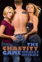 The Chastity Game ebook by Stanley Jeffries