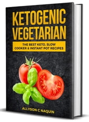Ketogenic Vegetarian: The Best Keto Slow Cooker and Instant Pot Recipes