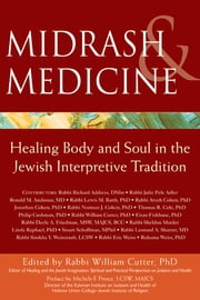 Midrash & Medicine - Healing Body and Soul in the Jewish Interpretive Tradition ebook by Rabbi William Cutter, PhD,Michele F. Prince, LCSW, MAJCS