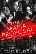 The Mafia Proposal: The Complete Series Box Set ebook by Talia Ellison