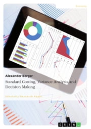 Standard Costing, Variance Analysis and Decision-Making ebook by Alexander Berger