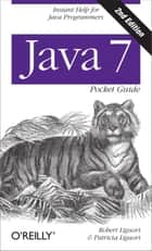 Java 7 Pocket Guide - Instant Help for Java Programmers ebook by Robert Liguori, Patricia Liguori