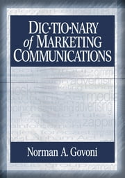 Dictionary of Marketing Communications ebook by Dr. Norman A.P. Govoni