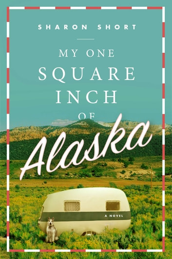 My One Square Inch of Alaska - A Novel eBook by Sharon Short