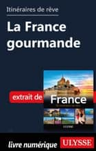 Itinéraires de rêve - La France gourmande ebook by Tours Chanteclerc