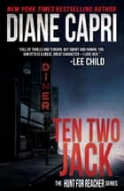 Ten Two Jack - The Hunt For Jack Reacher Series ebook by Diane Capri