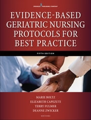 Evidence-Based Geriatric Nursing Protocols for Best Practice, Fifth Edition ebook by Marie Boltz, PhD, RN, GNP-BC, FGSA, FAAN,Elizabeth Capezuti, PhD, RN, FAAN,Terry T. Fulmer, PhD, RN, FAAN,DeAnne Zwicker, DrNP, APRN, BC