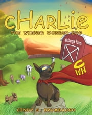 CHARLIE The Wiener Wonder Dog ebook by Cindy S. Brumbaugh