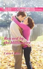 Rescued by the Millionaire ebook by Cara Colter