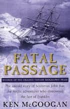 Fatal Passage eBook by Ken McGoogan