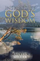 Inspired by God'S Wisdom ebook by Maureen Millar