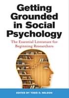 Getting Grounded in Social Psychology - The Essential Literature for Beginning Researchers ebook by Todd D. Nelson