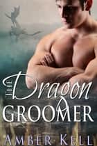 Dragon Groomer ebook by Amber Kell
