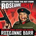Roseannearchy - Dispatches from the Nut Farm audiobook by Roseanne Barr