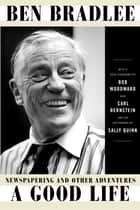 A Good Life ebook by Ben Bradlee