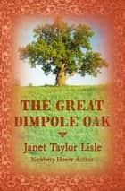 The Great Dimpole Oak ebook by Janet Taylor Lisle, Stephen Gammell