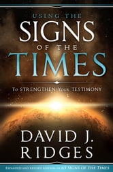 Using the Signs of the Times to Strengthen Your Testimony ebook by David J. Ridges
