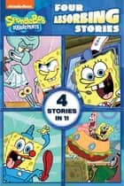 Four Absorbing Stories (SpongeBob SquarePants) ebook by Nickelodeon Publishing