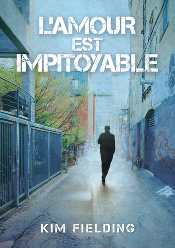 L'amour est impitoyable ebook by Kim Fielding
