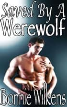 Saved By A Werewolf 1 (BBW) ebook by Bonnie Wilkens