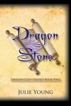 Dragon Stone - Dragon Cliff Trilogy Book Two ebook by Julie Young