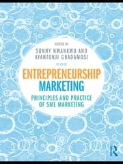Entrepreneurship Marketing - Principles and Practice of SME Marketing ebook by Sonny Nwankwo,Tunji Gbadamosi