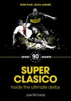 Superclasico - Inside the Ultimate Derby ebook by Joel Richards