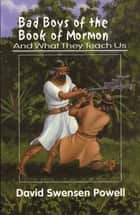 Bad Boys of the Book of Mormon - And What They Teach Us ebook by David Powell