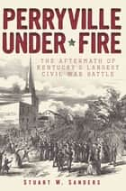 Perryville Under Fire ebook by Stuart W. Sanders