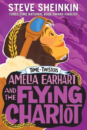 Amelia Earhart and the Flying Chariot ebook by Steve Sheinkin