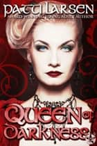 Queen of Darkness ebook by Patti Larsen
