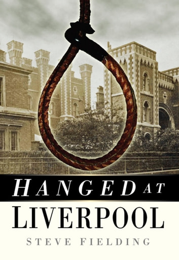 Hanged at Liverpool ebook by Steve Fielding