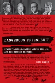 Dangerous Friendship: Stanley Levison, Martin Luther King, Jr., and the Kennedy Brothers ebook by Ben Kamin