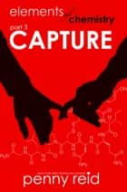 Capture - Elements of Chemistry e-bok by Penny Reid